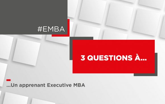 3 questions à un apprenant Executive MBA